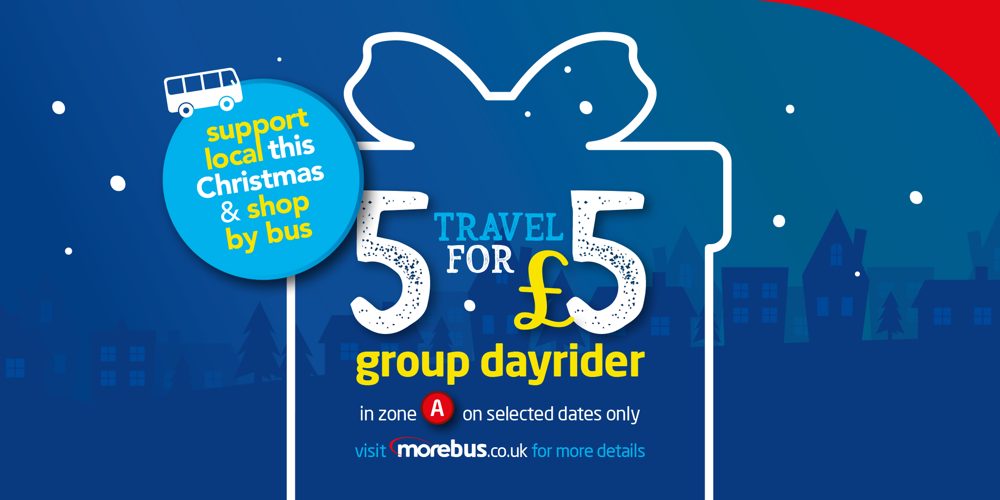 Image of a christmas present saying '5 travel for £5 group dayrider in zone A on delected dates only. Visit morebus.co.uk for more details' with a bus and text saying 'support local this Christmas and shop by bus'